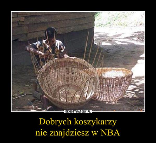 Dobrych koszykarzynie znajdziesz w NBA –