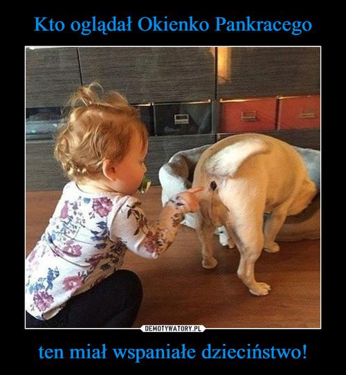 Kto oglądał Okienko Pankracego ten miał wspaniałe dzieciństwo!