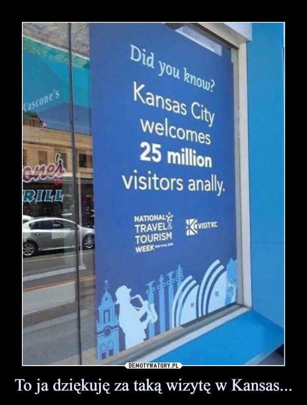 To ja dziękuję za taką wizytę w Kansas... –