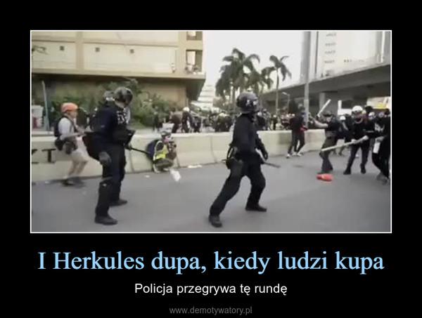 I Herkules dupa, kiedy ludzi kupa – Policja przegrywa tę rundę