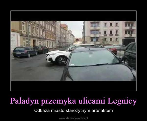 Paladyn przemyka ulicami Legnicy – Odkaża miasto starożytnym artefaktem