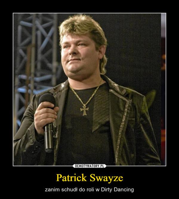 Patrick Swayze – zanim schudł do roli w Dirty Dancing
