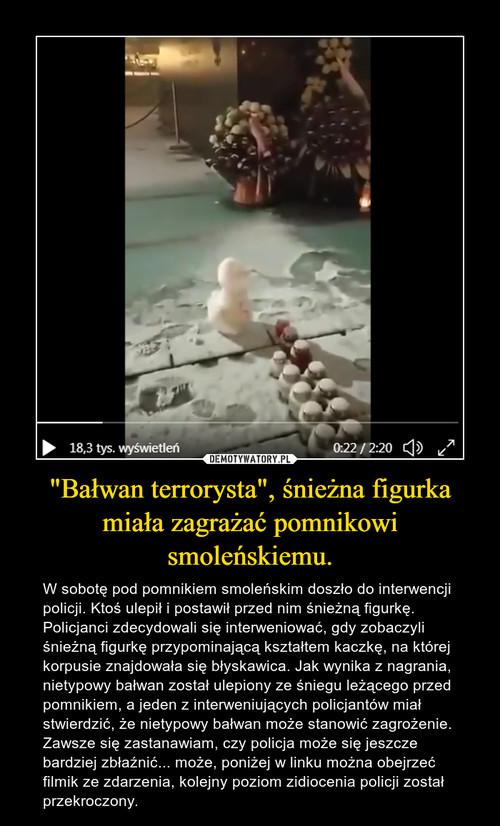 """""""Bałwan terrorysta"""", śnieżna figurka miała zagrażać pomnikowi smoleńskiemu."""