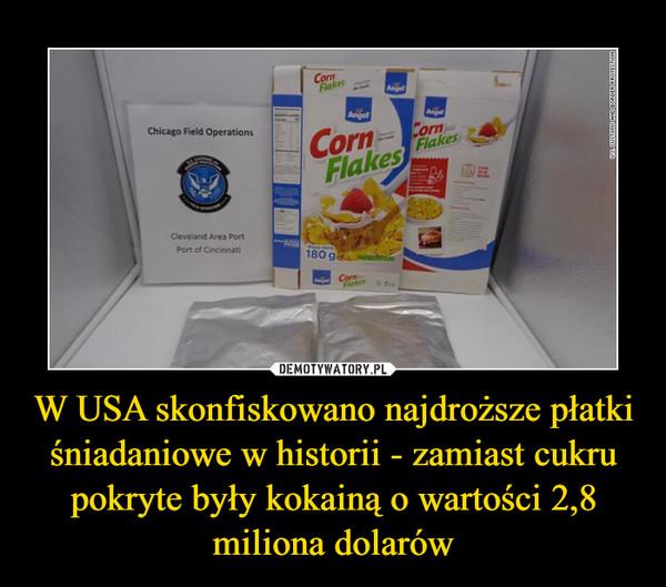 W USA skonfiskowano najdroższe płatki śniadaniowe w historii - zamiast cukru pokryte były kokainą o wartości 2,8 miliona dolarów –