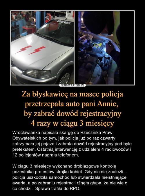 Za błyskawicę na masce policja przetrzepała auto pani Annie,  by zabrać dowód rejestracyjny 4 razy w ciągu 3 miesięcy