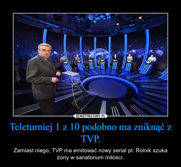 Teleturniej 1 z 10 podobno ma zniknąć z TVP.
