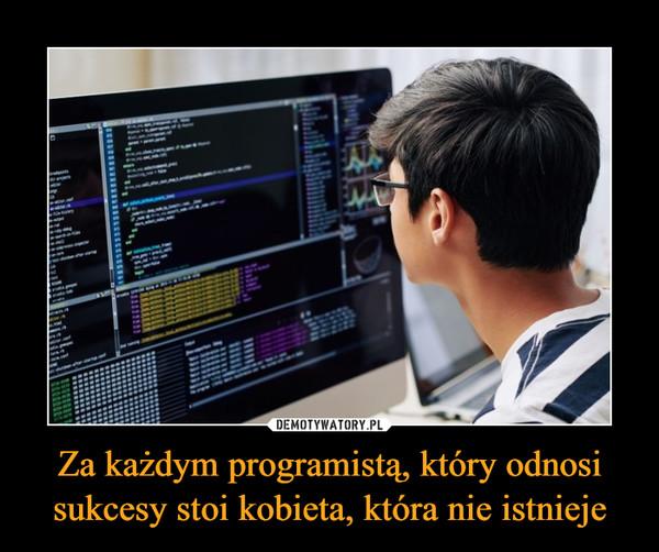 Za każdym programistą, który odnosi sukcesy stoi kobieta, która nie istnieje –