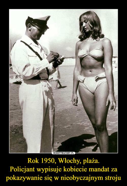 Rok 1950, Włochy, plaża. Policjant wypisuje kobiecie mandat za pokazywanie się w nieobyczajnym stroju