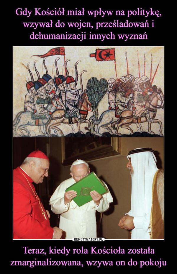 Teraz, kiedy rola Kościoła została zmarginalizowana, wzywa on do pokoju –