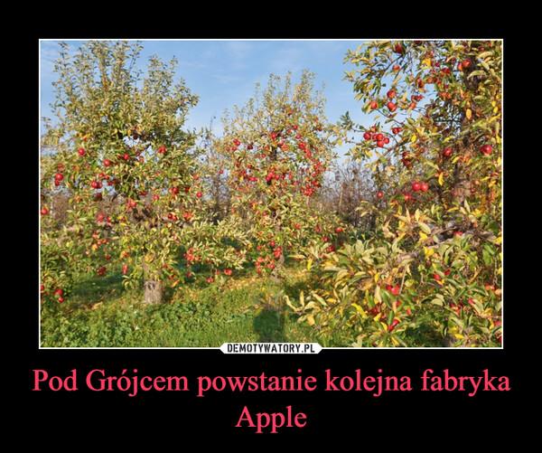 Pod Grójcem powstanie kolejna fabryka Apple –