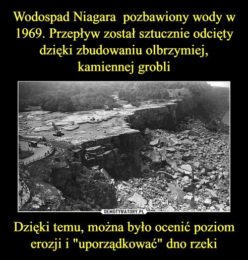 """Wodospad Niagara  pozbawiony wody w 1969. Przepływ został sztucznie odcięty dzięki zbudowaniu olbrzymiej, kamiennej grobli Dzięki temu, można było ocenić poziom erozji i """"uporządkować"""" dno rzeki"""