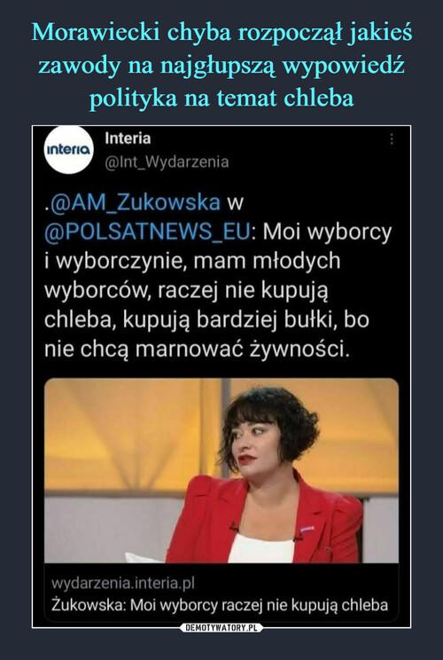 Morawiecki chyba rozpoczął jakieś zawody na najgłupszą wypowiedź polityka na temat chleba